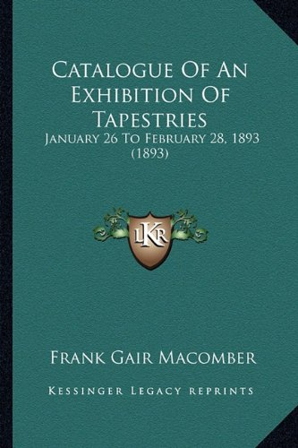 Download Catalogue Of An Exhibition Of Tapestries: January 26 To February 28, 1893 (1893) PDF