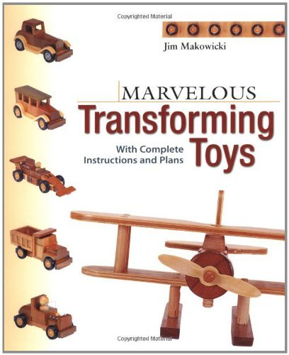 Marvellous Transforming Toys: With Complete Instructions and Plans by Jim Makowicki (12-Apr-2001) Paperback - Toy Truck Plans