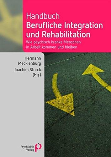 Handbuch berufliche Integration und Rehabilitation: Wie psychisch kranke Menschen in Arbeit kommen und bleiben (Fachwissen)