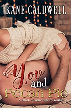 You and Pecan Pie: A short, Steamy Holiday Romance -Book 1- by [Caldwell, Kane]