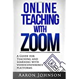 Online Teaching with Zoom: A Guide for Teaching and Learning with Videoconference Platforms (Excellent Online Teaching)