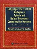 Language Intervention Strategies in Aphasia and Related Neurogenic Communication Disorders 4th (fourth) Revised Edition by Chapey, Roberta published by Lippincott Williams and Wilkins (2001)