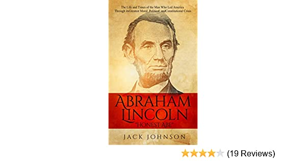 Amazon abraham lincoln honest abe the life and times of the amazon abraham lincoln honest abe the life and times of the man who led america through its greatest moral political and constitutional crisis fandeluxe Gallery