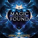 Magic Found: The Magic of the Heart, Book 1 | Misha McKenzie