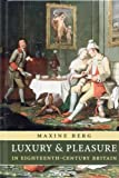 Luxury and Pleasure in Eighteenth-Century Britain, Maxine Berg, 0199272085