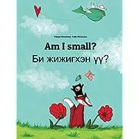 Am I small? Bi jijigkhen üü?: Children's Picture Book English-Mongolian (Bilingual Edition)