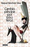 Cambio príncipe por lobo feroz (Spanish Edition)