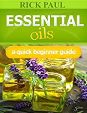 Essential Oils: (Essential oils for beginner, Aromatherapy recipes, Essential Oil Recipes, aromatherapy, Oils relieve from headaches, Hair Care, quickstart, essential oils quick beginner guide)