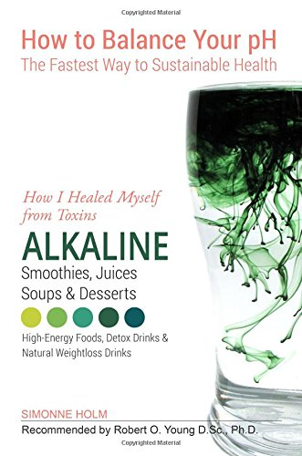 How I Healed Myself from Toxins: Alkaline Smoothies, Juices, Soups