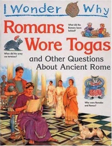 I Wonder Why the Romans Wore Togas: and Other Questions About Ancient Rome by Brand: Kingfisher