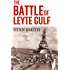 The Battle of Leyte Gulf: The Story of the Largest Naval Battle of World War Two