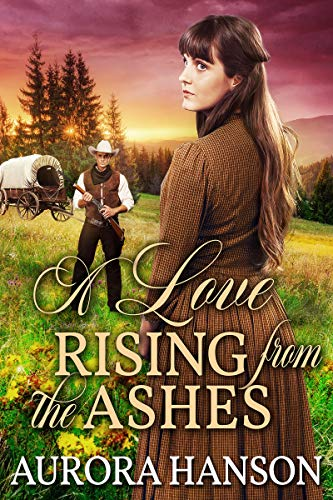 A Love Rising from the Ashes: A Historical Western Romance Book by [Hanson, Aurora]