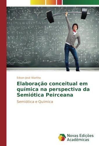 Elaboração conceitual em química na perspectiva da Semiótica Peirceana: Semiótica e Química (Portuguese Edition) PDF
