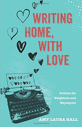 Writing Home, With Love: Politics for Neighbors and Naysayers pdf
