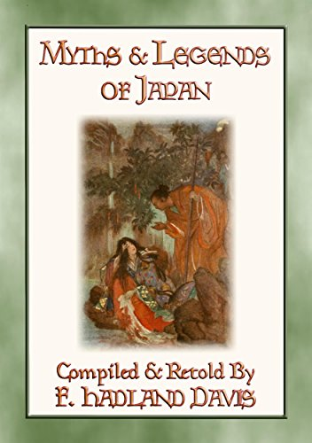 (MYTHS & LEGENDS OF JAPAN - over 200 Myths, Legends and Tales from Ancient Nippon: Tales of Japan before time began)