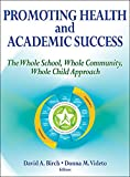 Promoting Health and Academic Success : The Whole School, Whole Community, Whole Child Approach, Birch, David and Videto, Donna, 1450477658