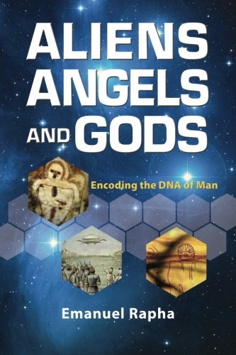 Download Aliens, Angels, and Gods: Encoding the DNA of Man pdf epub
