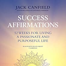 Success Affirmations: 52 Weeks for Living a Passionate and Purposeful Life Audiobook by Ram Ganglani - contributor, Kelly Johnson - contributor, Jack Canfield Narrated by Keith Sellon-Wright