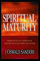 By J. Oswald Sanders Spiritual Maturity:…