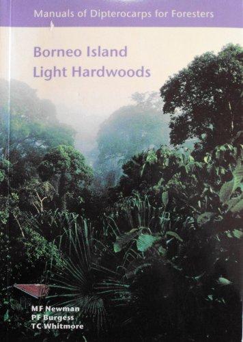 Borneo Island Light Hardwoods: Anisoptera, Parashorea, Shorea (Red, White and Yellow Meranti, Manuals of Dipterocarps for Foresters)