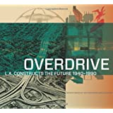 Overdrive – L.A Constructs the Future, 1940–1990