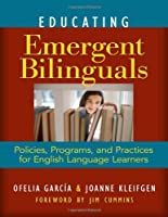 Educating Emergent Bilinguals: Policies, Programs, and Practices for English Language Learners (Language and Literacy Series)