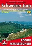 Schweizer Jura: zwischen Zürich, Basel und Genfer See. 50 Touren. Mit GPS-Tracks (Rother Wanderführer)