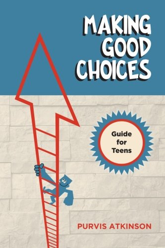 Making Good Choices: A Guide for Teens