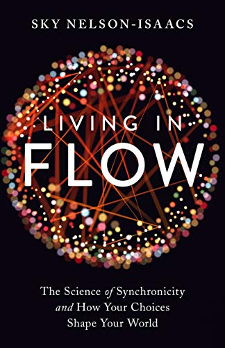 Living in Flow: The Science of Synchronicity and How Your Choices Shape Your World
