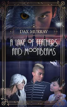 A Lake of Feathers and Moonbeams by [Murray, Dax]