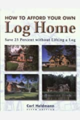 How to Afford Your Own Log Home, 5th: Save 25 Percent without Lifting a Log (How to Afford a Log Home) Paperback