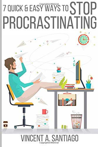 7 Quick & Easy Ways to Stop Procrastinating: Overcome Fear, Social Anxiety, Self Sabotage and Lack of Motivation PDF