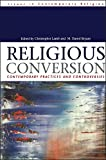Religious Conversion: Contemporary Practices and Controversies (Issues in Contemporary Religion)