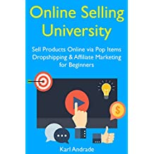 Online Selling University: Sell Products Online via Pop Items Dropshipping & Affiliate Marketing for Beginners