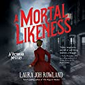 A Mortal Likeness: A Victorian Mystery Audiobook by Laura Joh Rowland Narrated by Alex Tregear