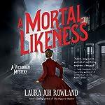 A Mortal Likeness: A Victorian Mystery | Laura Joh Rowland