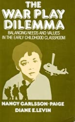 The War Play Dilemma: Balancing Needs and Values in the Early Childhood Classroom (Early Childhood Education Series)