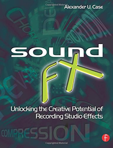 Sound FX: Unlocking the Creative Potential of Recording Studio Effects (Audio Engineering Society Presents)