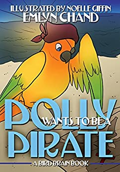 Polly Wants to be a Pirate (Bird Brain Books Book 11) by [Chand, Emlyn]