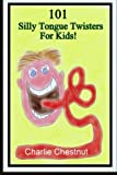 101 Silly Tongue Twisters For Kids