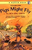 Pigs Might Fly, Dick King-Smith, 014034537X