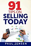 91 Tips on Selling Today, Paul Jensen, 149531233X