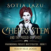 Cherry Stem and the Pissed-off Ghost: Cherry Stem - Paranormal Private Investigator, Book 1 | Sotia Lazu