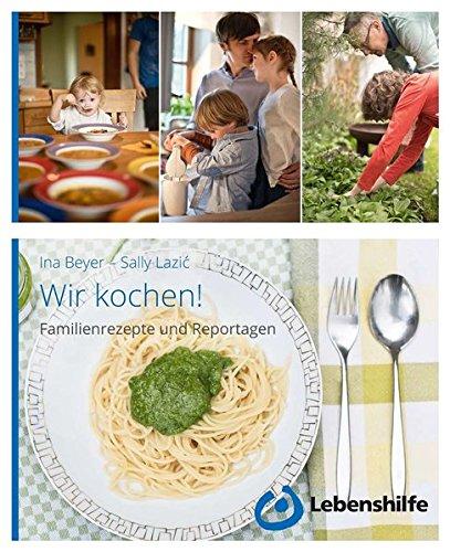 Wir kochen!: Familienrezepte und Reportagen