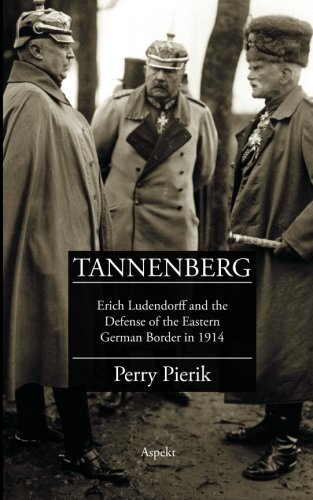 Tannenberg: Erich Ludendorff and the Defense of the Eastern German Border in 1914 (The Holy Land Revealed Guides)