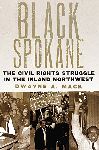 Black Spokane: The Civil Rights Struggle in the Inland Northwest (Race and Culture in the American West Series) [Dr. Dwayne A. Mack] (Tapa Dura)