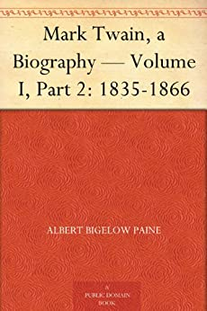Mark Twain, a Biography — Volume I, Part 2: 1835-1866 by [Paine, Albert Bigelow]