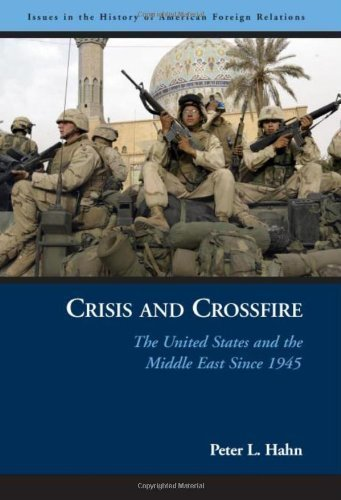 Crisis and Crossfire: The United States and the Middle East Since 1945 (Issues in the History of American Foreign Relations) by Hahn, Peter L. published by Potomac Books Inc. (2005)