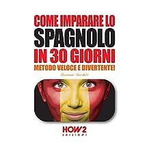 COME IMPARARE LO SPAGNOLO IN 30 GIORNI (Edizione 2018) : Metodo Veloce e Divertente! (HOW2 Edizioni Vol. 62) (Italian Edition)