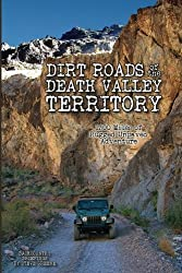 Dirt Roads of the Death Valley Territory: 1300 Miles of Rugged Unpaved Adventure